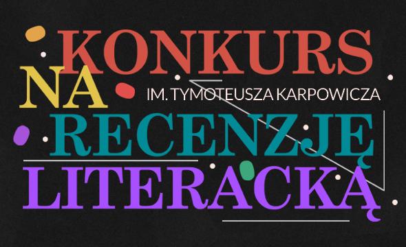 Zapraszamy do udziału w Konkursie im. Tymoteusza Karpowicza na recenzję literacką